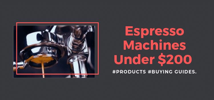 Best Espresso Machines Under $200